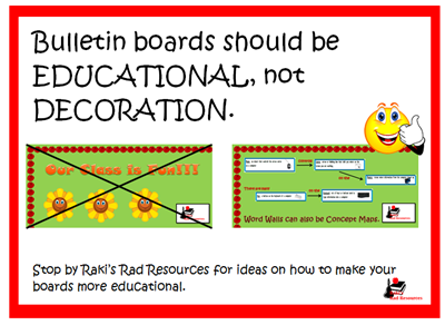 Bulletin boards should be educational, not decoration.  Stop by Raki's Rad Resources for ideas on how to make your bulletin boards more educational.