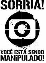 Rede Globo Sorria vc esta sendo manipulado