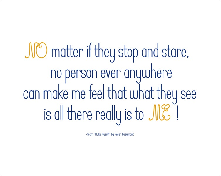 No matter if they stop and stare,no person ever anywherecan make me feelthat what they seeis all there really is to me.No