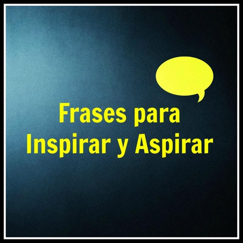Frases para inspirar y aspirar 1
