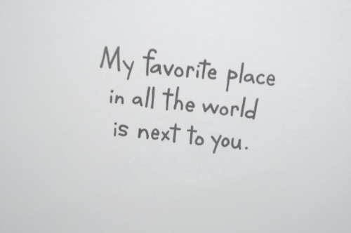 my_favorite_place_in_all_the_world_is_next_to_you_quote