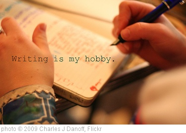 'Writing is My Hobby' photo (c) 2009, Charles J Danoff - license: http://creativecommons.org/licenses/by/2.0/