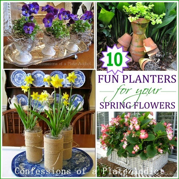 CONFESSIONS OF A PLATE ADDICT Ten Fun Planters for Your Spring Flowers