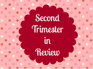 Second Trimester In Review