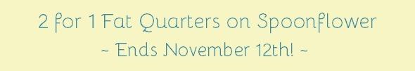 2014 November 10 spoonflower 2 for 1 fat quarters