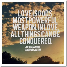 Love is gods most powerful weapon
