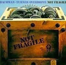 Bachman Turner Not Fragile