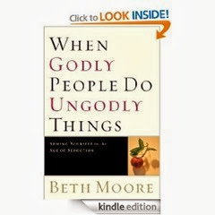 When God's People Do Ungodly Things by Beth Moore
