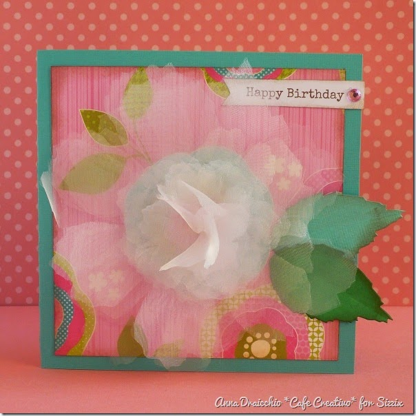 cafe creativo - Anna Draicchio - sizzix big shot - card chiffon flower