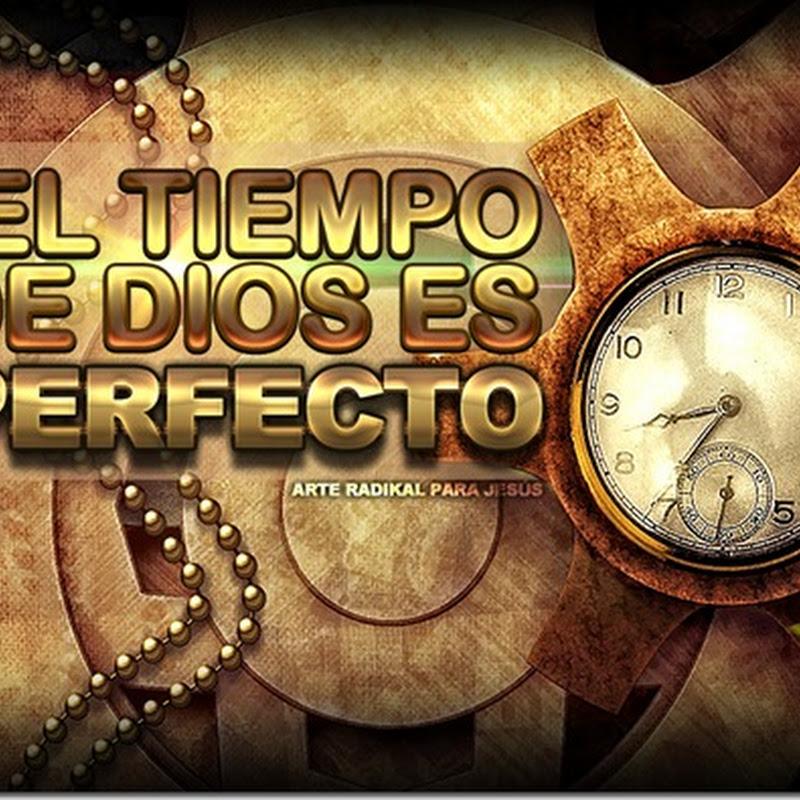 El tiempo de Dios Es Perfecto