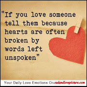 If you love someone tell them because hearts are often broken by words left .