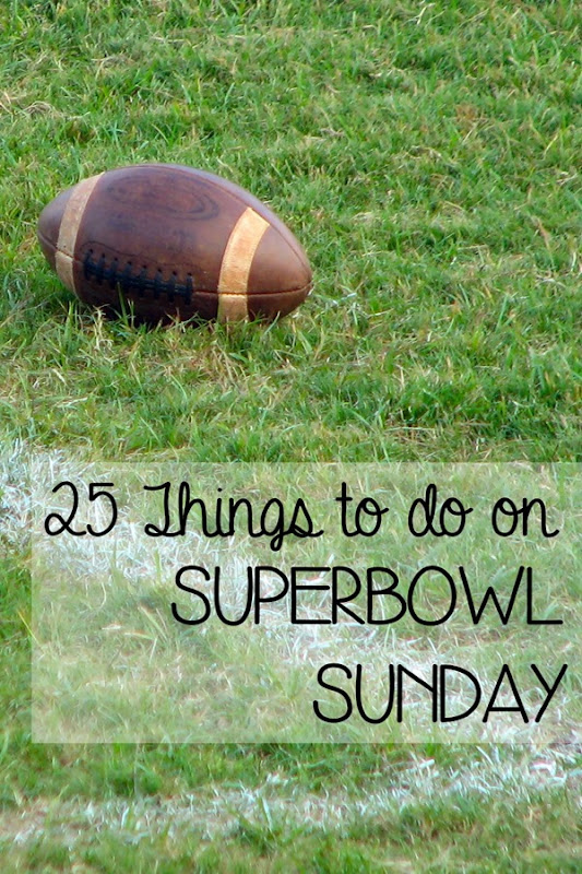25 Things to Do on Superbowl Sunday