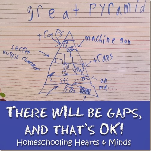 Don't freak out over knowledge gaps.  Homeschooling Hearts & Minds