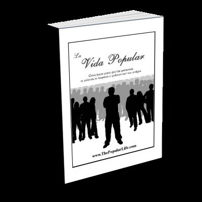 LA VIDA POPULAR (The Popular Life) [ Libro ] – Cómo hacer para que las personas te quieran, te respeten y quieran ser tus amigos