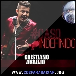 CD Cristiano Araújo - Caso Indefinido (2013), Baixar Cds, Download, Cds Completos