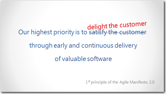 Our highest priority is to delight the customer through early and continuous delivery of valuable software
