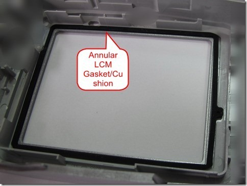 A rubber gasket/cushion locate around the LCM to prevent it from hitting directly.