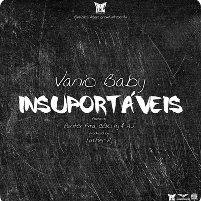 Vânio Baby – Insuportáveis Feat Panter Fita, Célio Py & AJ [Download Track]