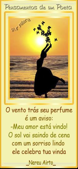 O vento trás seu perfume É um aviso Meu amor está