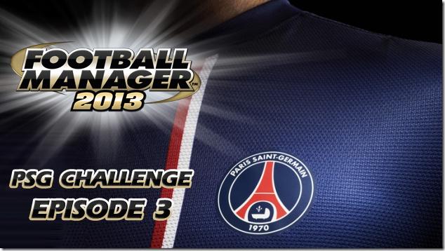 FM13 PSG Challenge Episode 3