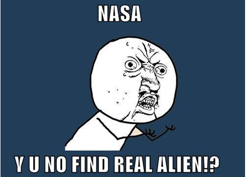 NASA, Y U NO find real alien