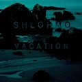 Shlohmo_Vacation