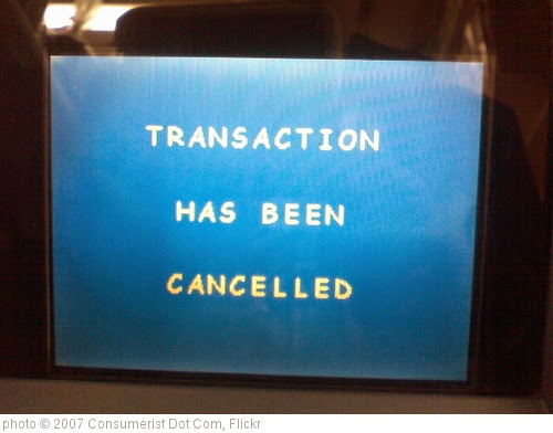 'Transaction Has Been Canceled (;_;)' photo (c) 2007, Consumerist Dot Com - license: https://creativecommons.org/licenses/by/2.0/