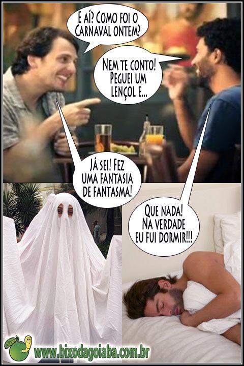 O que você fez no carnaval? Peguei um lençol e... fez uma fantasia de fantasma? Não! Na verdade eu fui dormir!!!
