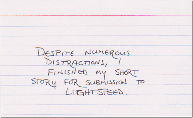 Despite numerous distractions, I finished my short story for submission to Lightspeed.