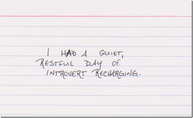 I had a quiet, restful day of introvert recharging.