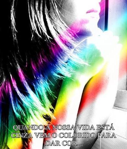 Quando a nossa vida está cinza vem o colorido para dar cor...