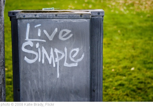 'Live Simple' photo (c) 2008, Katie Brady - license: http://creativecommons.org/licenses/by/2.0/
