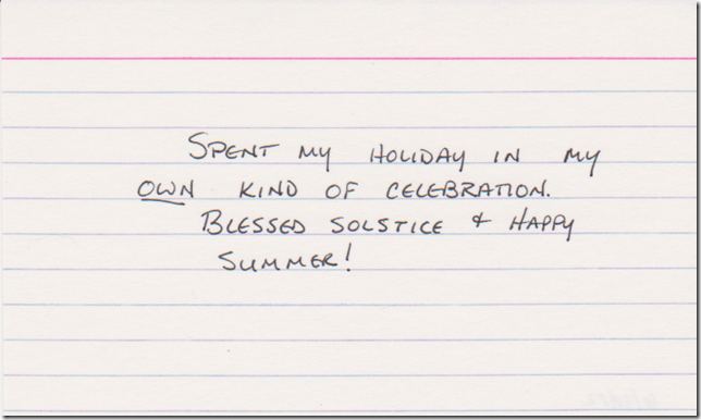 Spent my holiday in my OWN kind of celebration. Blessed solstice and happy summer!