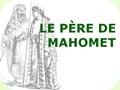 Le Père de Mahomet (pps)