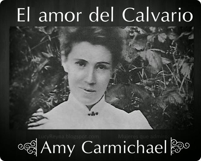 La vida de Amy Carmichael mujer cristiana ejemplar héroe de la fe y el amor del calvario IF si yo... lucyreyna Reynalandia