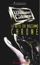 La notte che bruciammo Chrome - W. Gibson