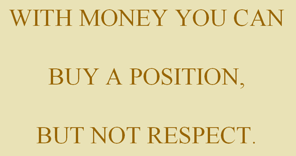 Money can not buy respect