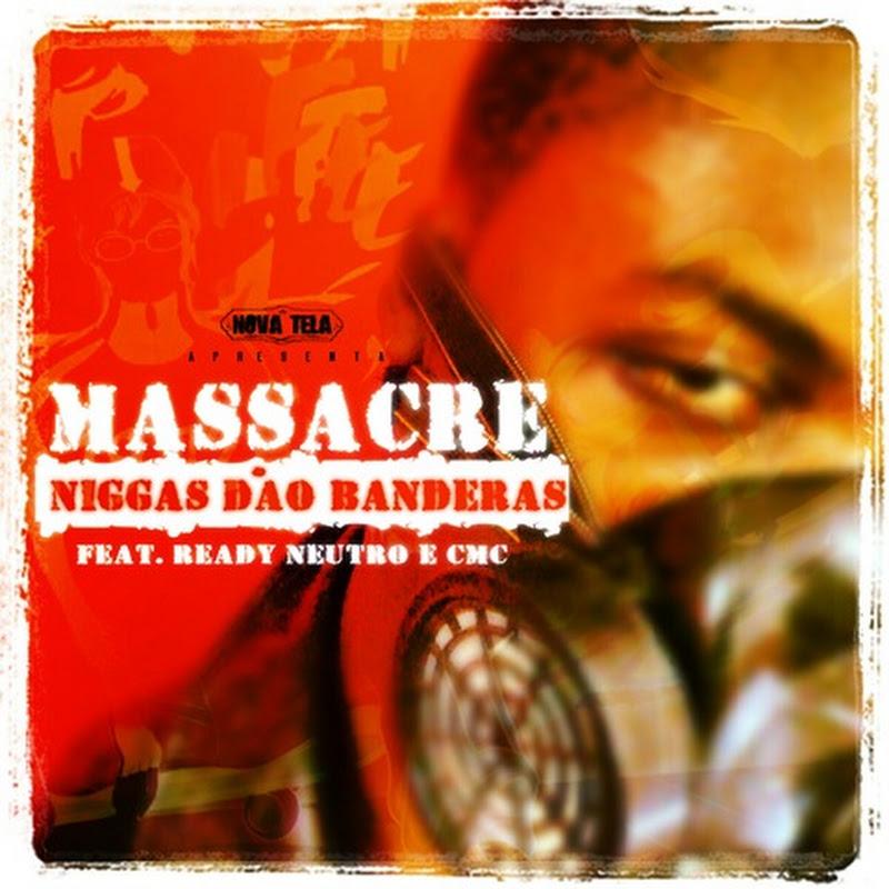 """Massacre – """"Niggas Dão Bandeiras"""" Feat Ready Neutro & CMC [Download Track]"""