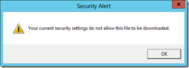 Your current security settings do not allow this file to be downloaded.