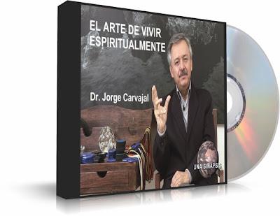 EL ARTE DE VIVIR ESPIRITUALMENTE, Dr. Jorge Carvajal [ Audioconferencia ] – Cómo vivir espiritualmente y con plenitud en la vida cotidiana