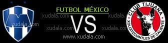 Monterrey vs Xolos Tijuanas