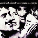 1976 - Good Singin' Good Playin' - Grand Funk Railroad