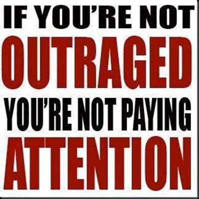 If You R Not Outraged...