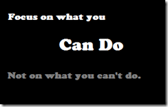 focus on what you can to not what you can't do