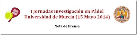 I Jornada Investigación en Pádel organizada por la Universidad de Murcia & PadelScience el 15 de mayo de 2014.