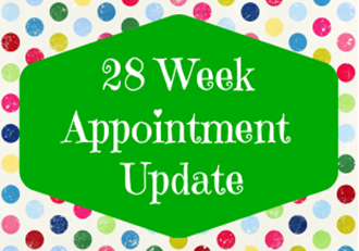 28 Week Appt Update