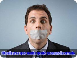 10 palavras que muita gente pronuncia errado