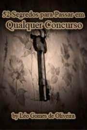 52 Segredos para Passar em Qualquer Concurso, por Léo Gomes