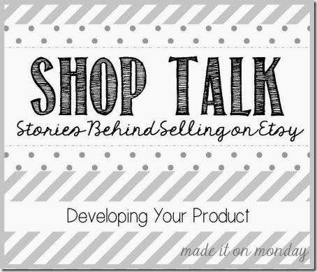 Shop Talk Developing Your Product for Etsy