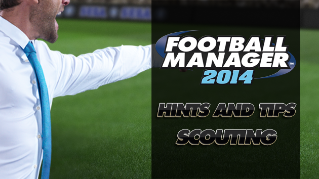 FM14 Hints and Tips - Scouting